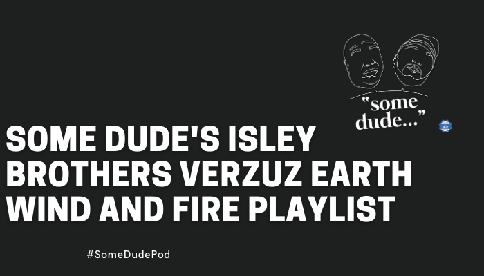 Some Dude's Isley Brothers Verzuz Earth Wind and Fire Playlist